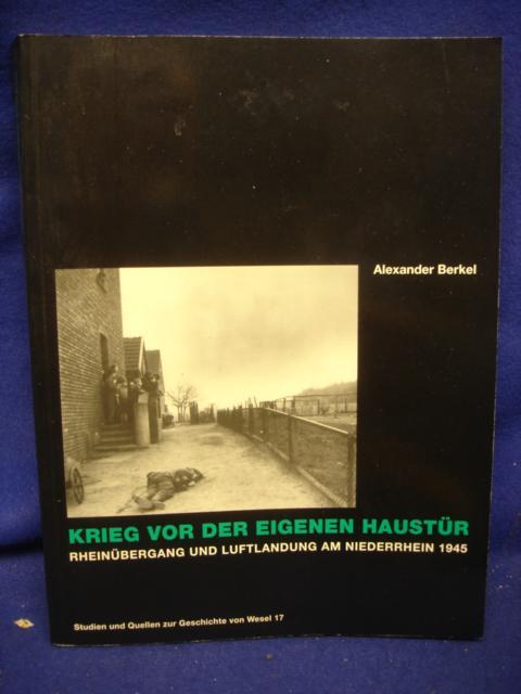 Krieg vor der eigenen Haustür. Rheinübergang und Luftlandung am Niederrhein 1945.