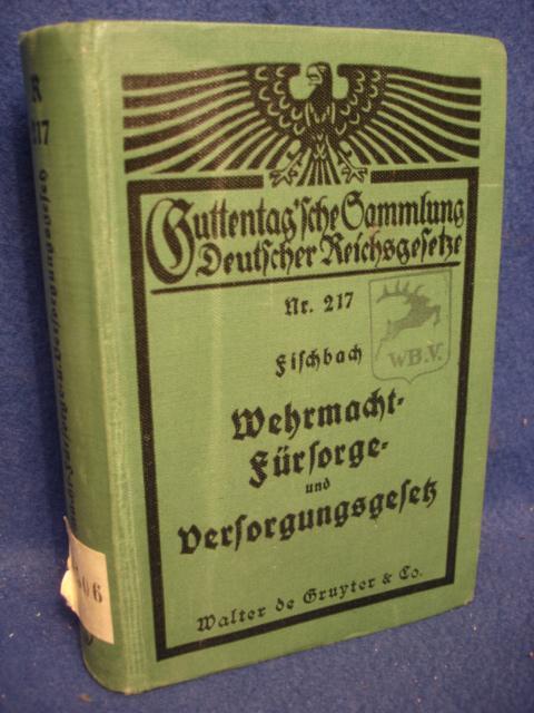 Fürsorge und Versorgungsgesetz für die ehemaligen Angehörigen der Wehrmacht und ihre Hinterbliebenen - Wehrmachtsfürsorge- und versorgungsgesetzt - (WFBS) vom 26. August 1938 nebst Durchführungs- und ausführungsbestimmungen.