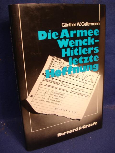 Die Armee Wenck - Hitlers letzte Hoffnung. Aufstellung , Einsatz und Ende der 12.deutschen Armee im Frühjahr 1945.