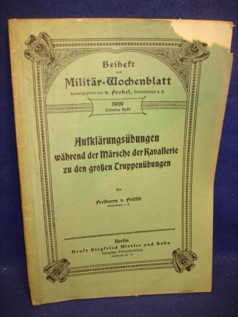Beiheft zum Militär-Wochenblatt,1909, Heft 10: Aufklärungsübungen während der Märsche der Kavallerie zu den großen Truppenübungen.