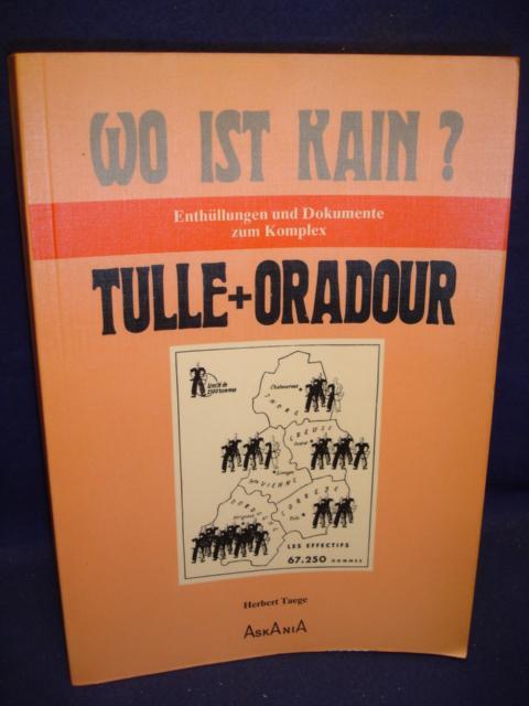 Wo ist Kain? Enthüllungen und Dokumente zum Komplex Tulle + Oradour.