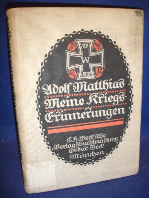 Meine Kriegserinnerungen. Blätter aus der Werdezeit von Kaiser und Reich. Kriegserzählungen eines Angehörigen des 57.Infanterie-Regiment im Kriege 1870/71