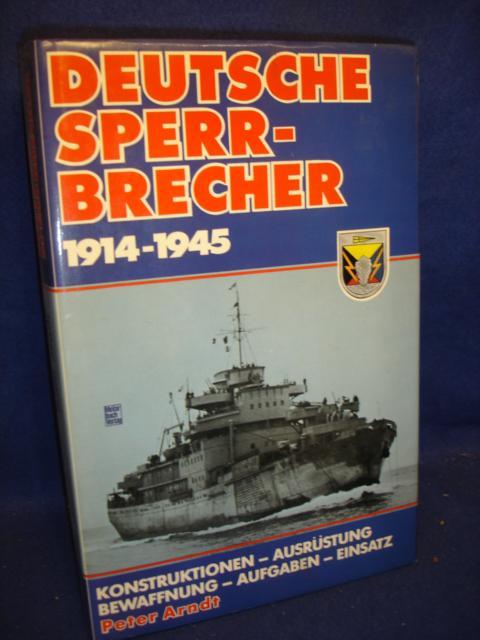 Deutsche Sperrbrecher 1914 - 1945: Konstruktion - Ausrüstung - Bewaffnung - Aufgaben - Einsatz .