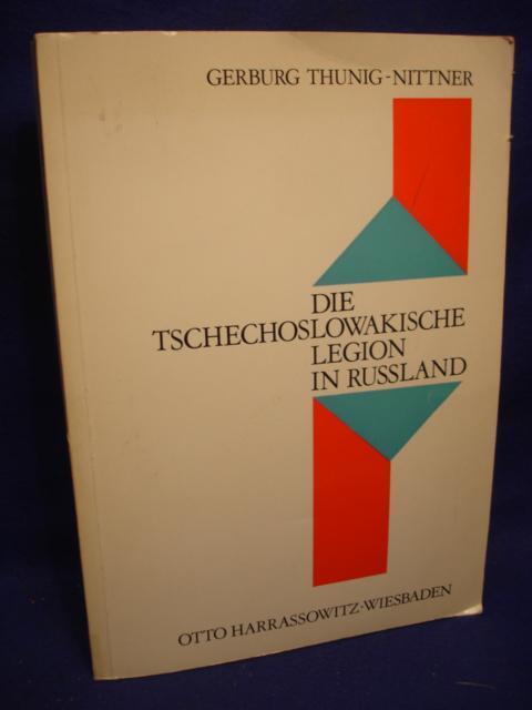 Die Tschechoslowakische Legion in Russland. Ihre Geschichte und Bedeutung bei der Entstehung der 1. Tschechoslowakischen Republik.