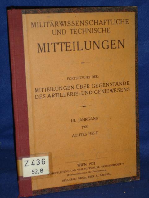 Militärwissenschaftliche und Technische Mitteilungen. Jahrgang 1921, Heft 8. Aus dem Inhalt: Führungstätigkeit der höheren Kommandanten im Kriege/ Die Kriegsbrückensysteme von GM.