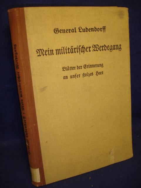 Mein militärischer Werdegang. General Ludendorff. Blätter der Erinnerung an unser stolzes Heer.