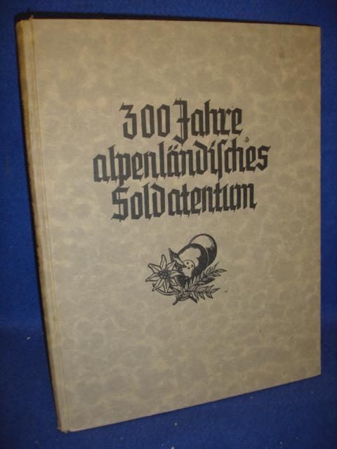 300 Jahre alpenländisches Soldatentum. Traditionsgeschichte der alpenländischen Regimenter.