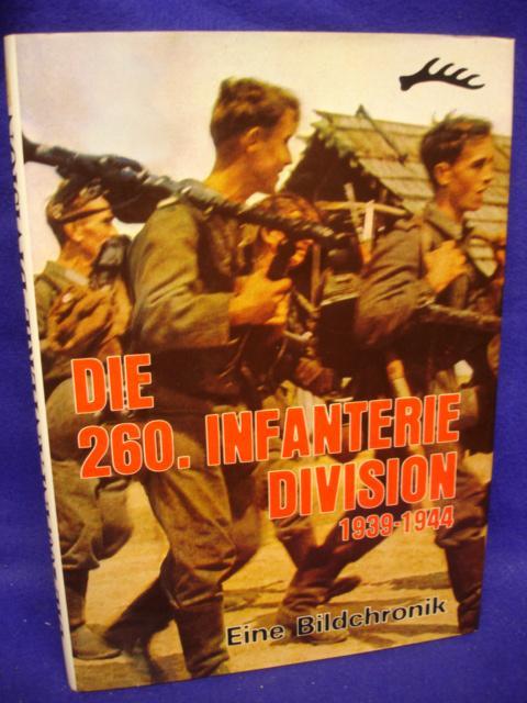 Die 260. Infanterie-Division 1939 - 1944. Eine Bildchronik.