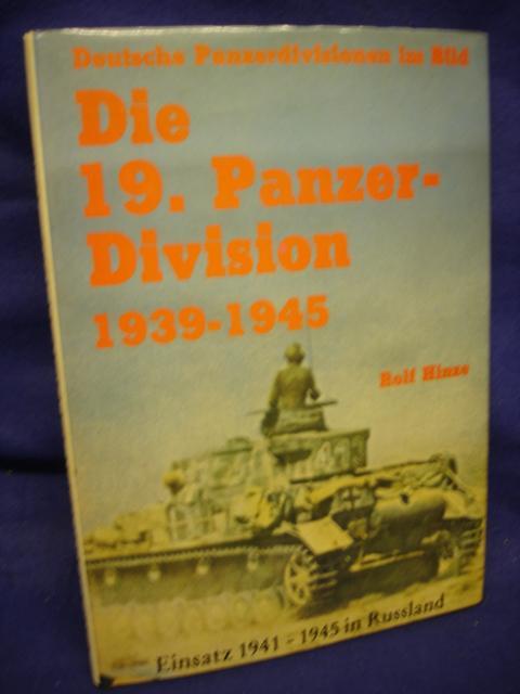 Die 19. Panzer-Division. Bewaffnung - Einsätze - Männer Einsatz 1941 - 1945 in Rußland