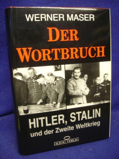 Der Wortbruch. Hitler, Stalin und der Zweite Weltkrieg