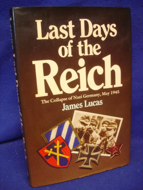 Last Days of the Reich. The Collapse of Nazi Germany, May 1945.