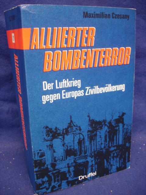 Alliierter Bombenterror. Der Luftkrieg gegen Europas Zivilbevölkerung 1940-1945.