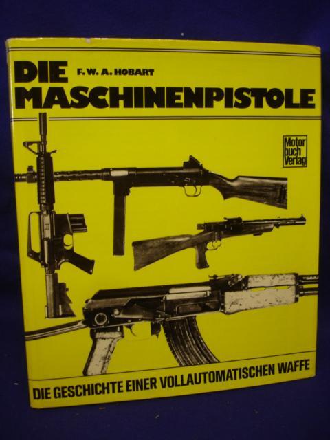 Die Maschinenpistole. Die Geschichte einer Vollautomatischen Waffe.