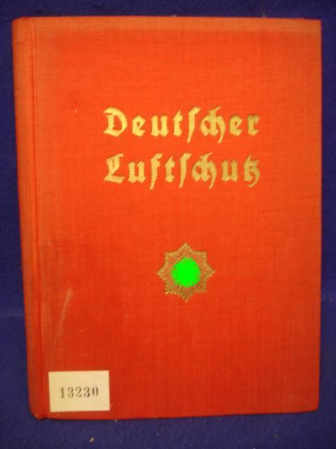 Deutscher Luftschutz. Jahrbuch 1940, im Auftrag des Reichsluftschutzbundes unter Mitwirkung maßgeblicher Fachleute bearbeitet.