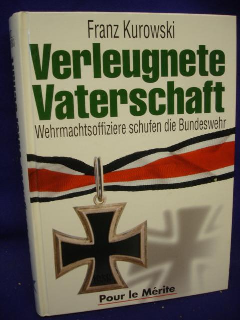 Verleugnete Vaterschaft. Wehrmachtsoffiziere schufen die Bundeswehr.