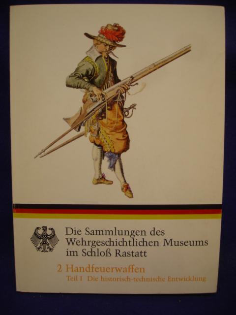 Die Sammlungen des Wehrgeschichtlichen Museums im Schloß Rastatt.Band 2, 1.Teil:  Die historisch-technische Entwicklung.