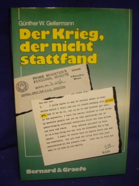 Der Krieg, der nicht stattfand. Möglichkeiten, Überlegungen und Entscheidungen der deutschen Obersten Führung zur Verwendung chemischer Kampfstoffe im Zweiten Weltkrieg.