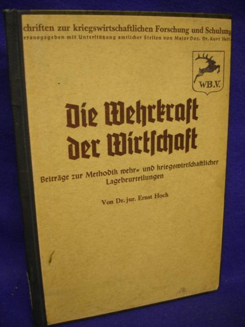 Schriften zur kriegswirtschaftlichen Forschung und Schulung: Die Wehrkraft der Wirtschaft. Beiträge zur Methodik mehr- und kriegswirtschaftlicher Lagebeurteilungen.