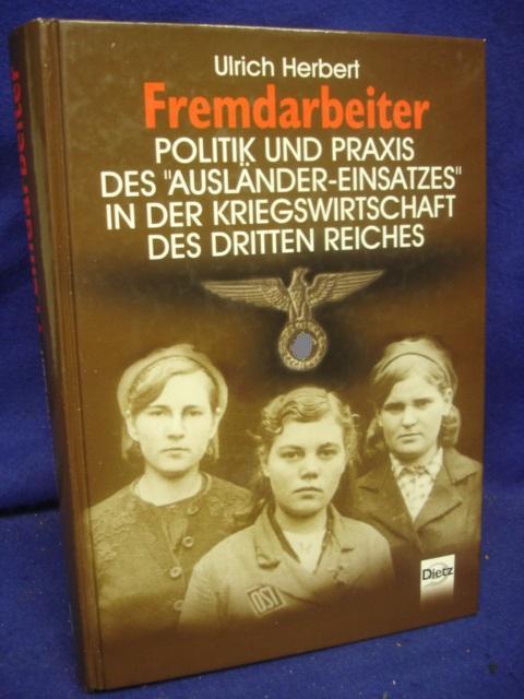 Fremdarbeiter - Politik und Praxis des Ausländer-Einsatzes in der Kriegswirtschaft des Dritten Reiches