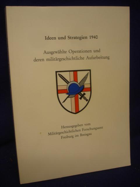 Ideen und Strategien 1940. Ausgewählte Operationen und deren militärgeschichtliche Aufarbeitung.