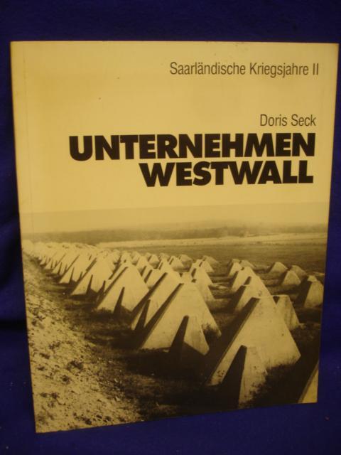 Saarländische Kriegsjahre II. Unternehmen Westwall