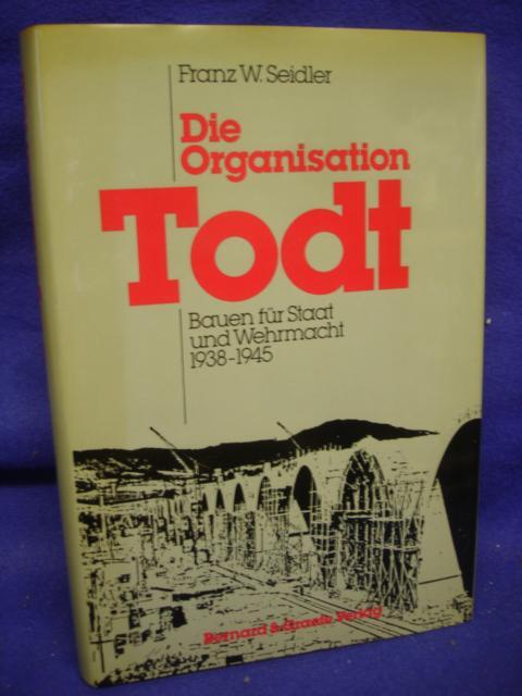 Die Organisation Todt. Bauen für Staat und Wehrmacht 1938-1945