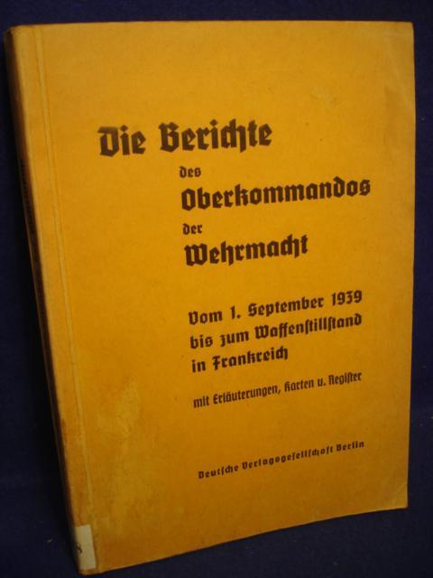 Die Berichte des Oberkommandos der Wehrmacht. Vom 1. September 1939 bis zum Waffenstillstand in Frankreich.