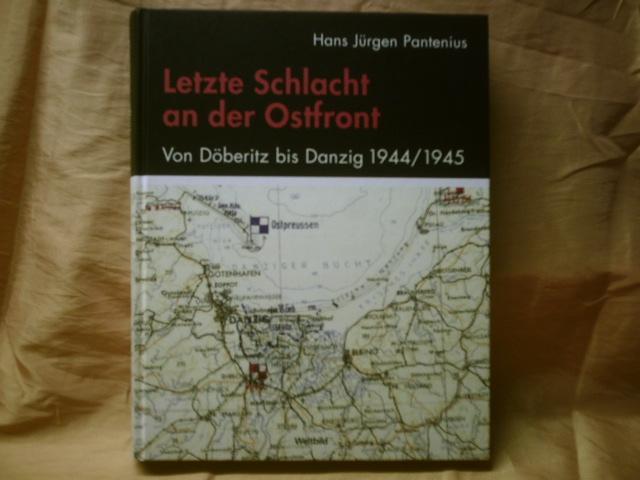 Letzte Schlacht an der Ostfront. Von Döberitz bis Danzig 1944 / 1945
