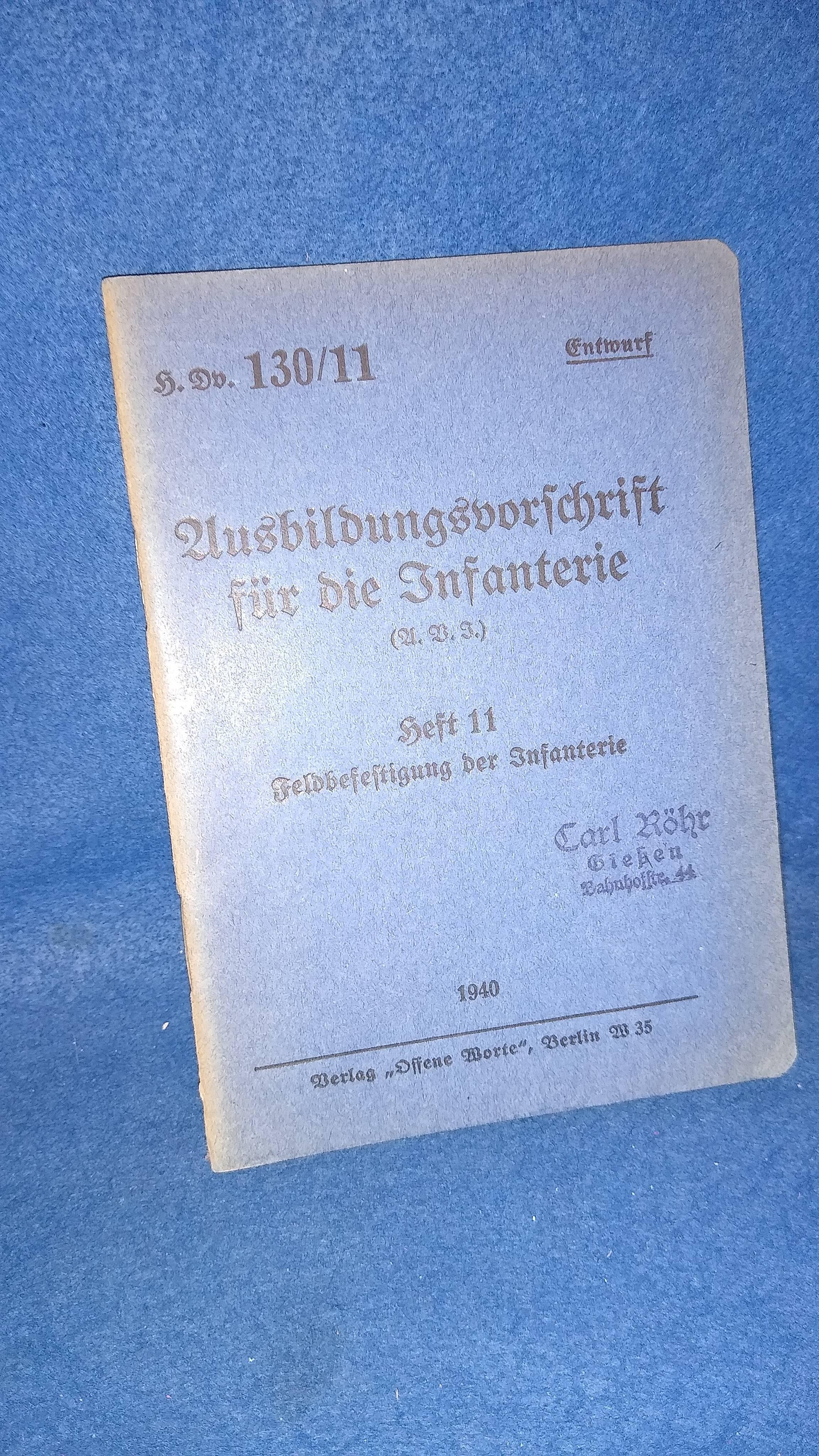 H.Dv.130/11. Ausbildungsvorschrift für die Infanterie. (A.B.I.) Heft 11. Feldbefestigung der Infanterie.