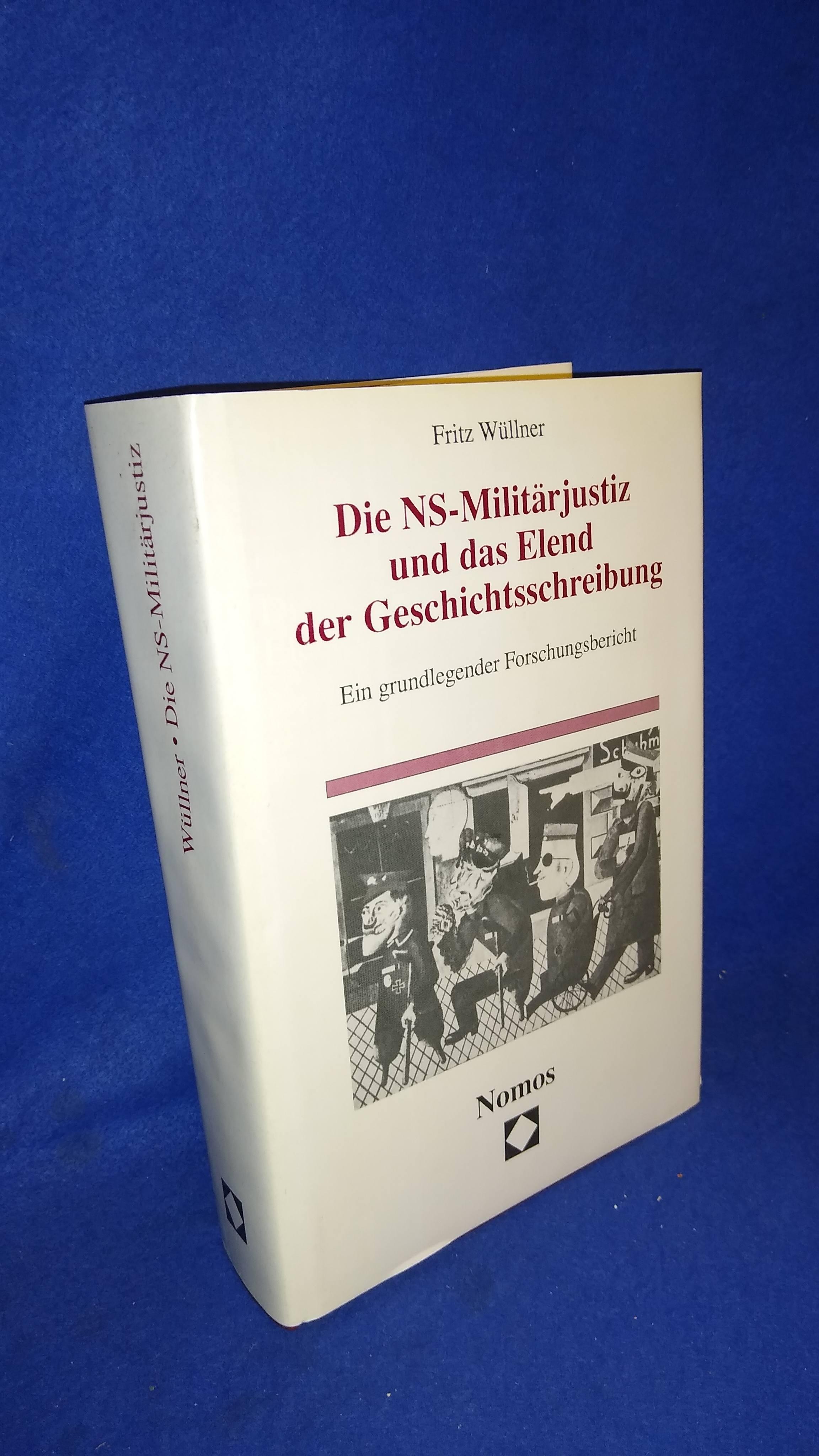 Die NS-Militärjustiz und das Elend der Geschichtsschreibung. Ein grundlegender Forschungsbericht.