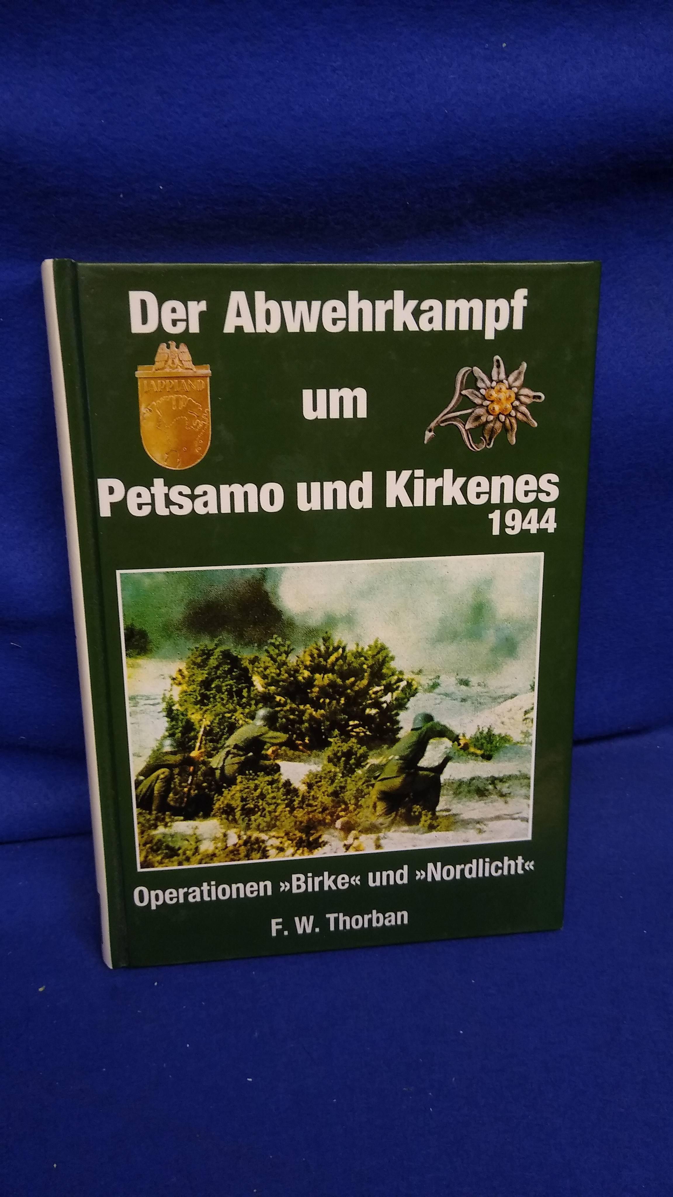 Der Abwehrkampf um Petsamo und Kirkenes 1944. Operation Birke und Nordlicht.