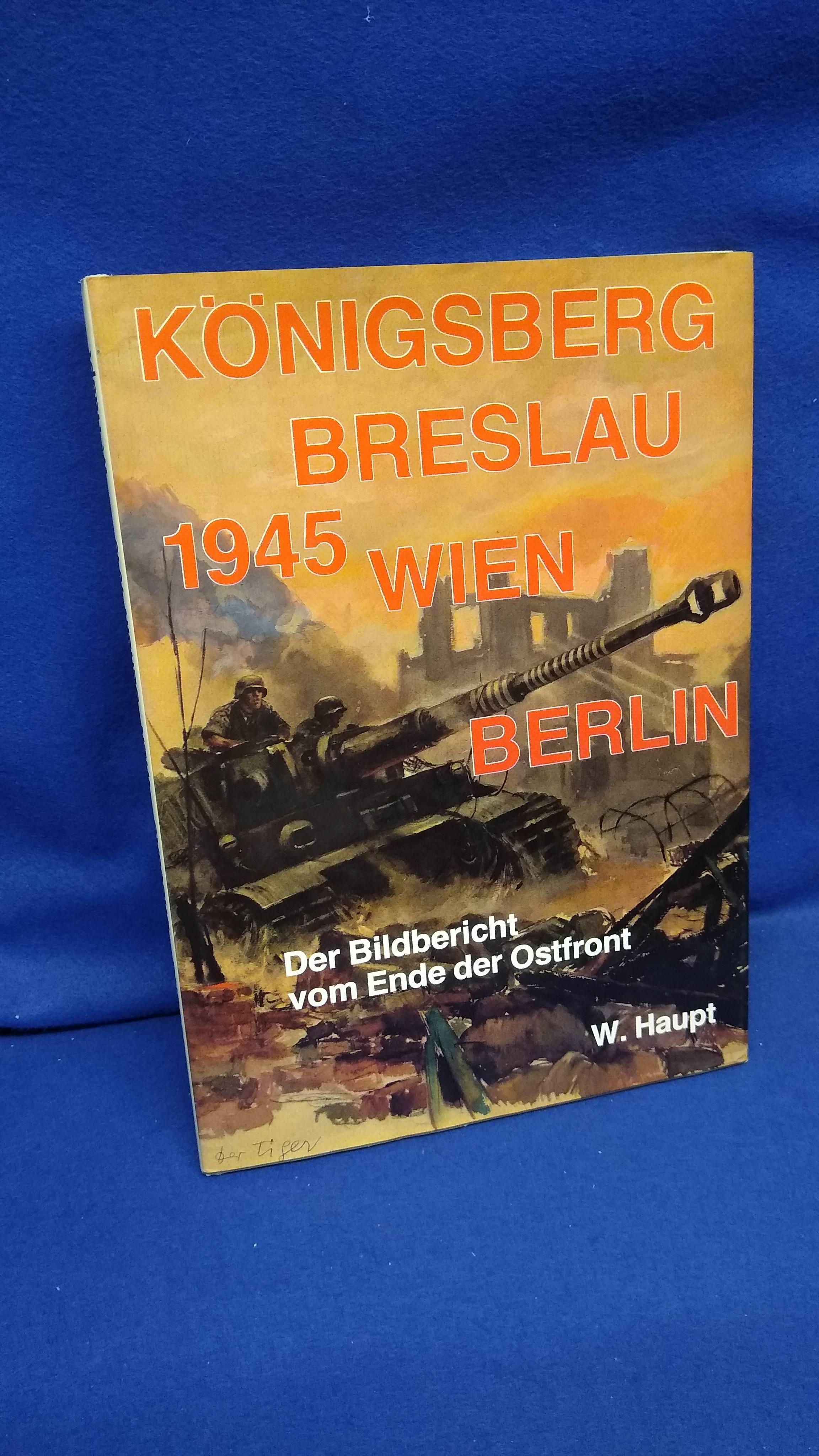 Königsberg - Breslau - Wien - Berlin. Bildbericht vom Ende der Ostfront 1945.