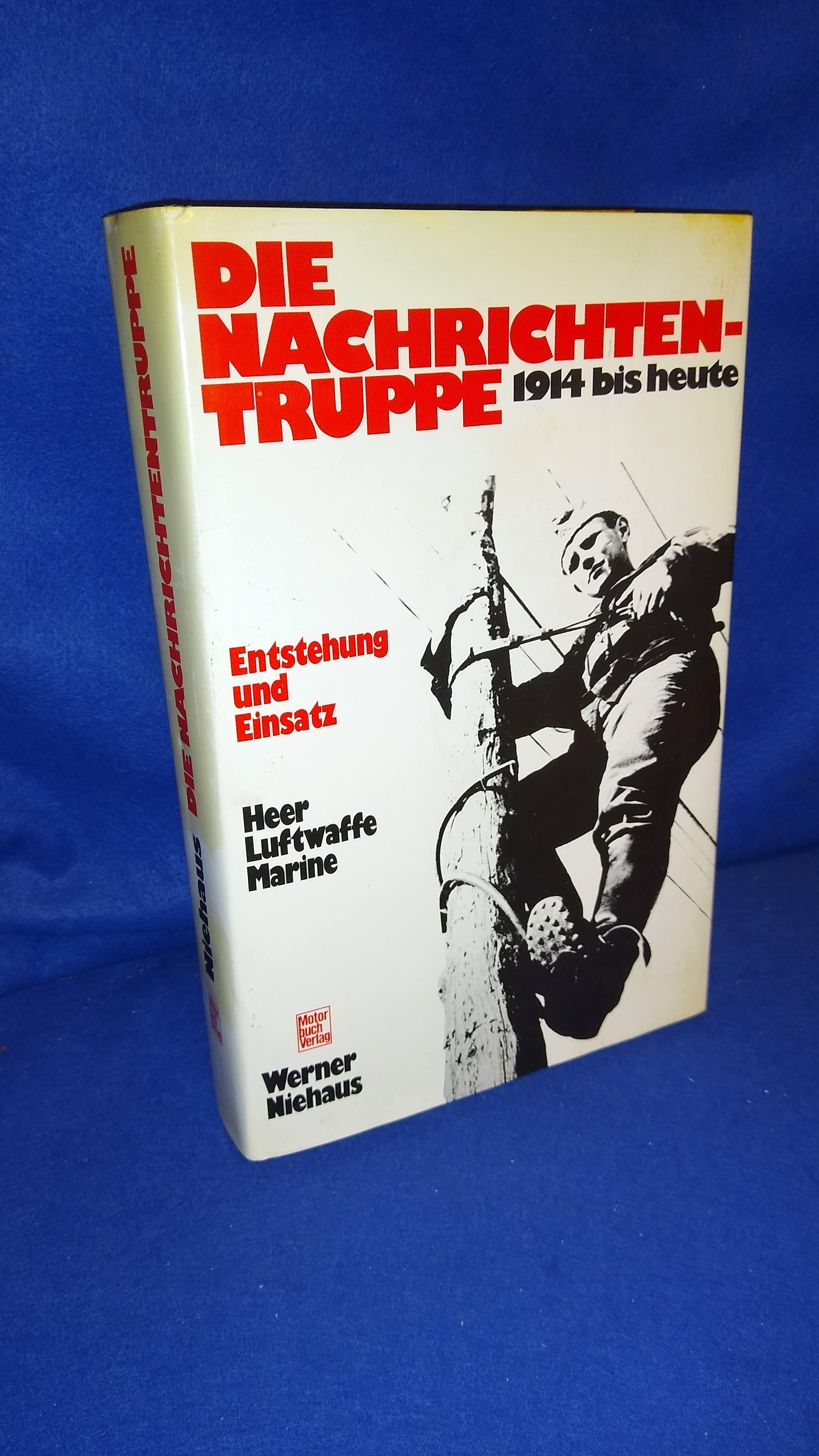 Die Nachrichtentruppe 1914 bis heute. Heer, Luftwaffe, Marine. Entstehung und Einsatz