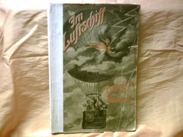 Im Luftschiff. Erlebnisse und Abenteuer. Mit 96 Abbildungen im Text und 5 Illustrations-Beilagen