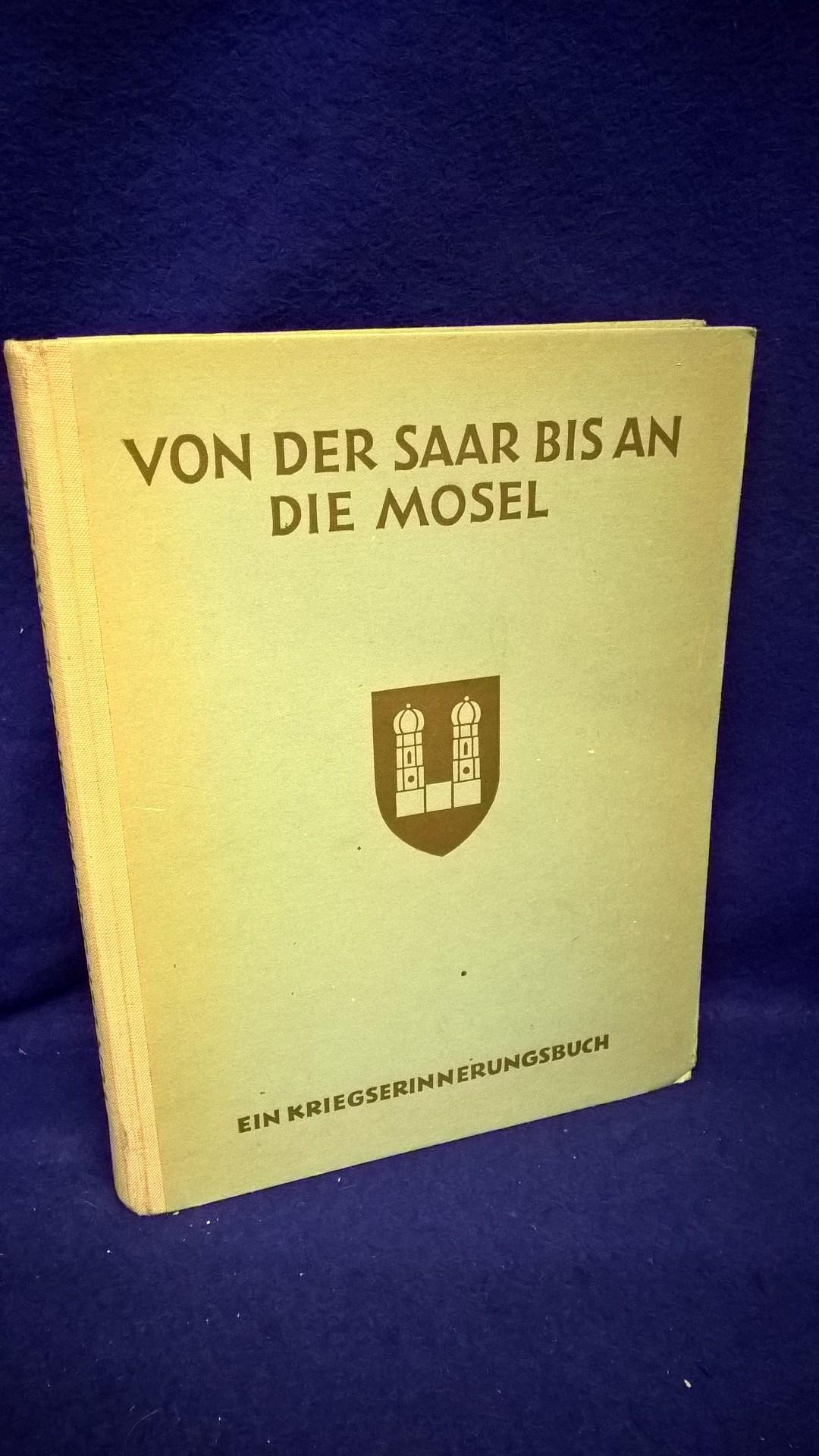 Von der Saar bis an die Mosel. Marsch, Kampf und Sieg einer Infanterie-Division im Westen.