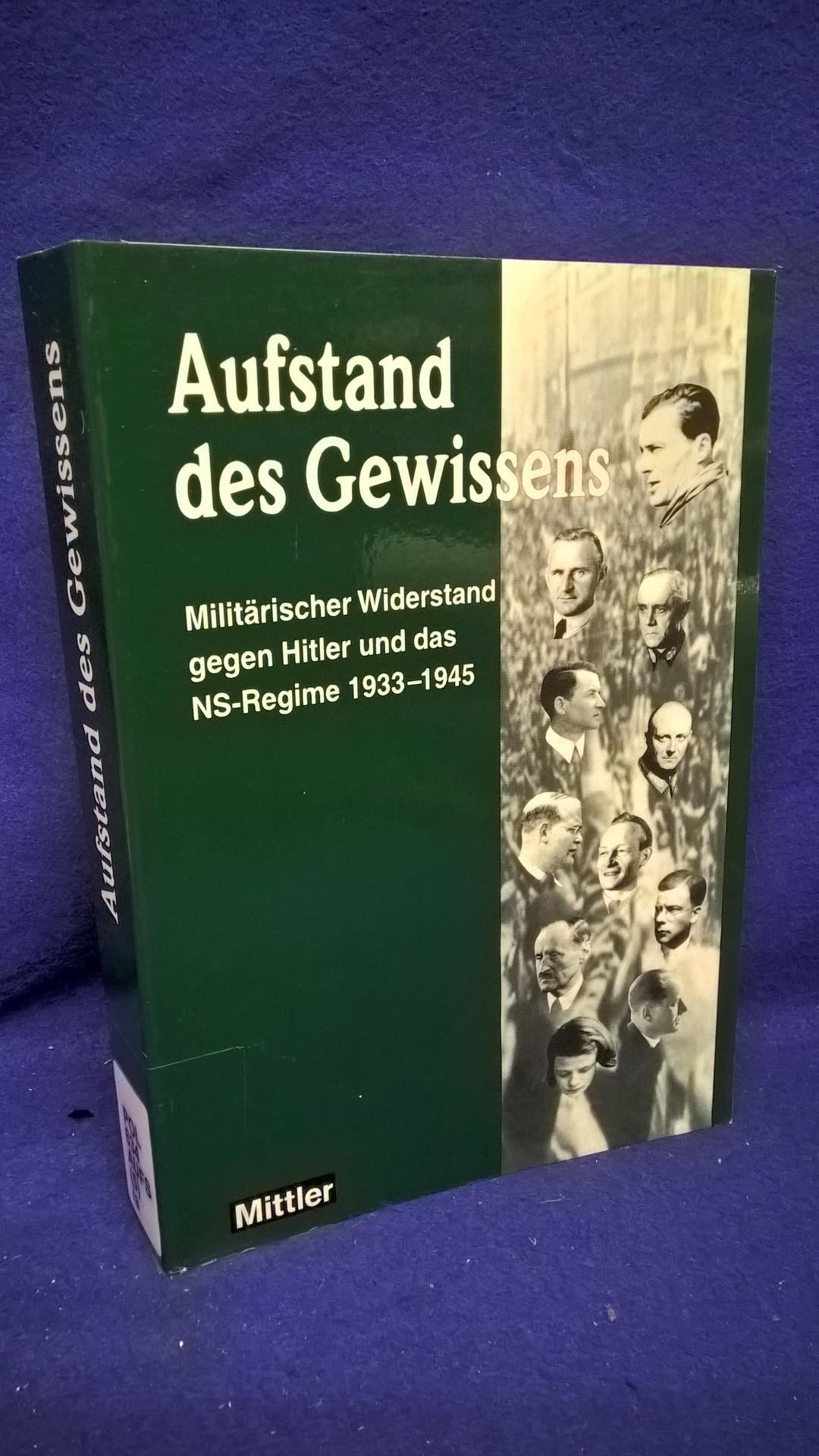 Aufstand des Gewissens. Militärischer Widerstand gegen Hitler und das NS-Regmime 1933 bis 1945