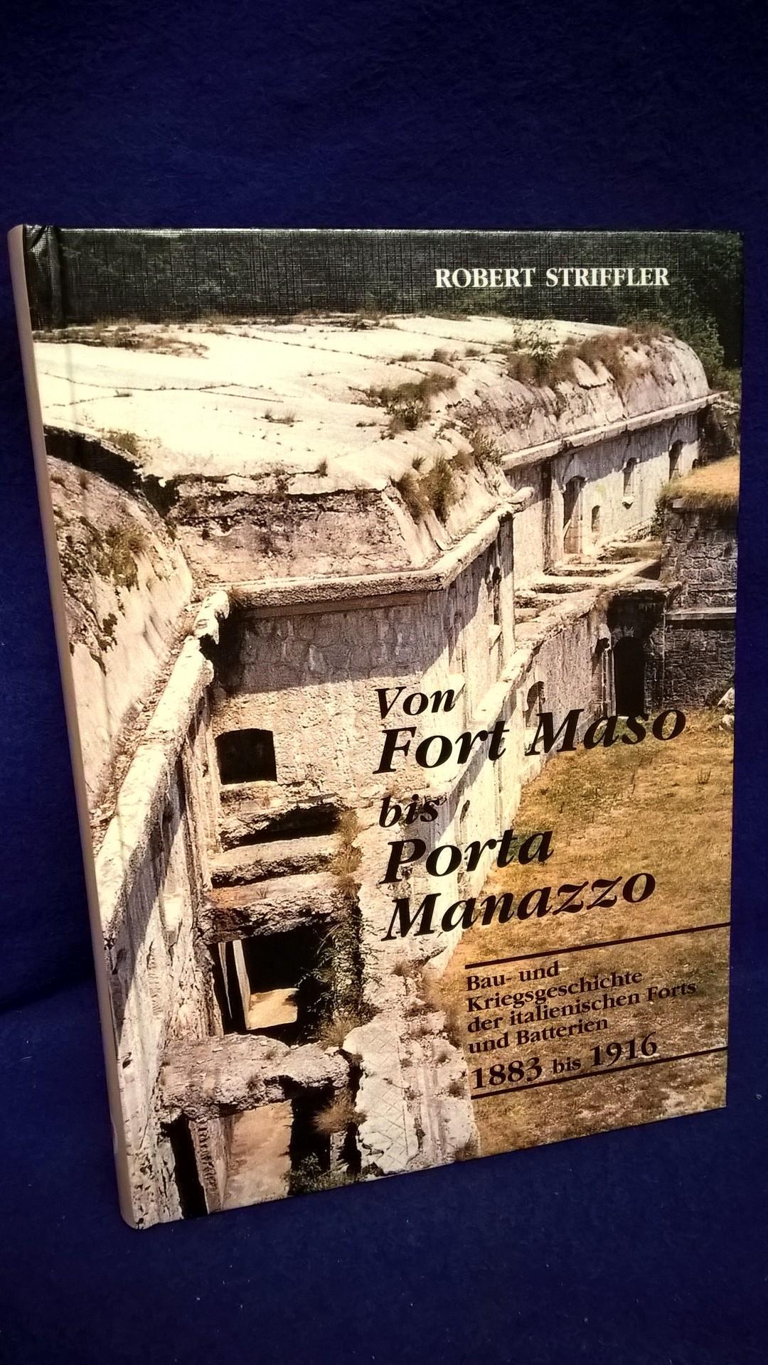 Von Fort Maso bis Porta Manazzo. Bau- und Kriegsgeschichte der italienischen Forts und Batterien 1883-1916.