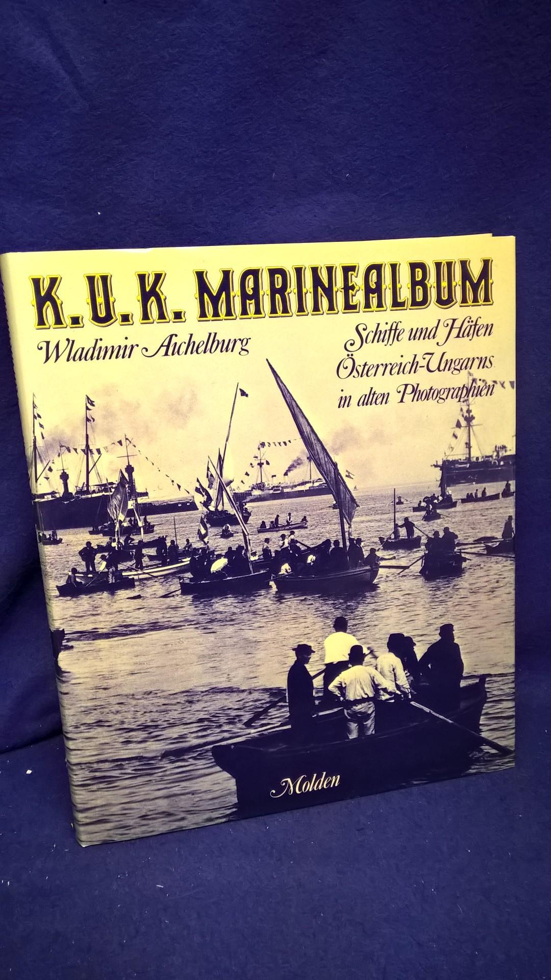 K.U.K. Marinealbum.Schiffe und Häfen Österreich-Ungarns in alten Photographien.