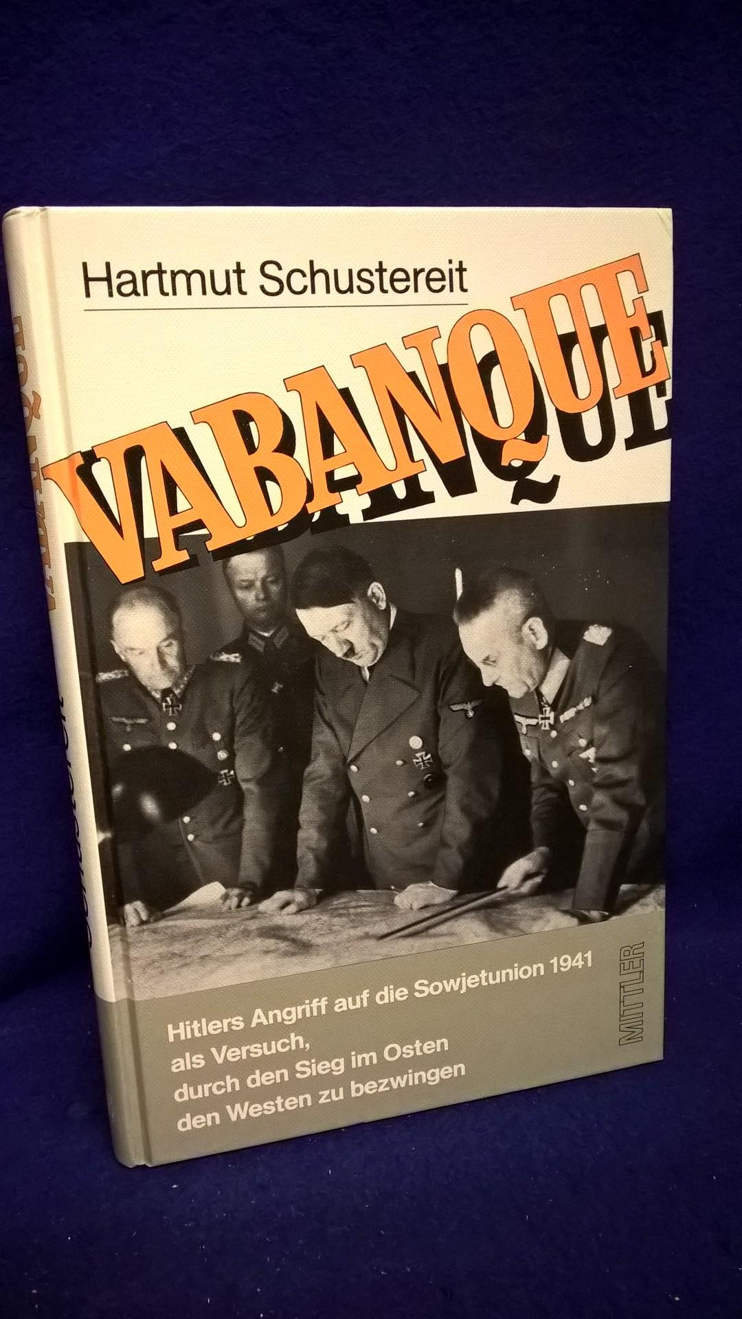 Vabanque. Hitlers Angriff auf die Sowjetunion 1941 als Versuch, durch den Sieg im Osten den Westen zu bezwingen.