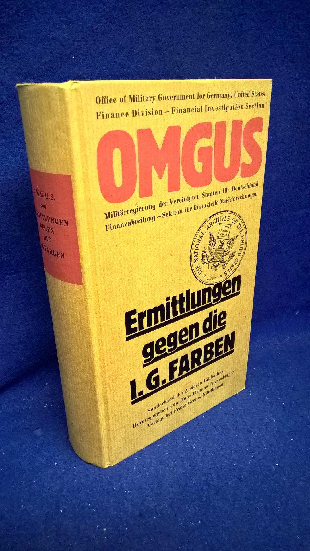O.M.G.U.S. Militärregierung der Vereinigten Staaten für Deutschland. U.S. Group-Control Council - Finance Division Amerikanische Gruppe des Kontrollrats - Finanzabteilung. Ermittlungen gegen die I.G. Farbenindustrie AG - September 1945