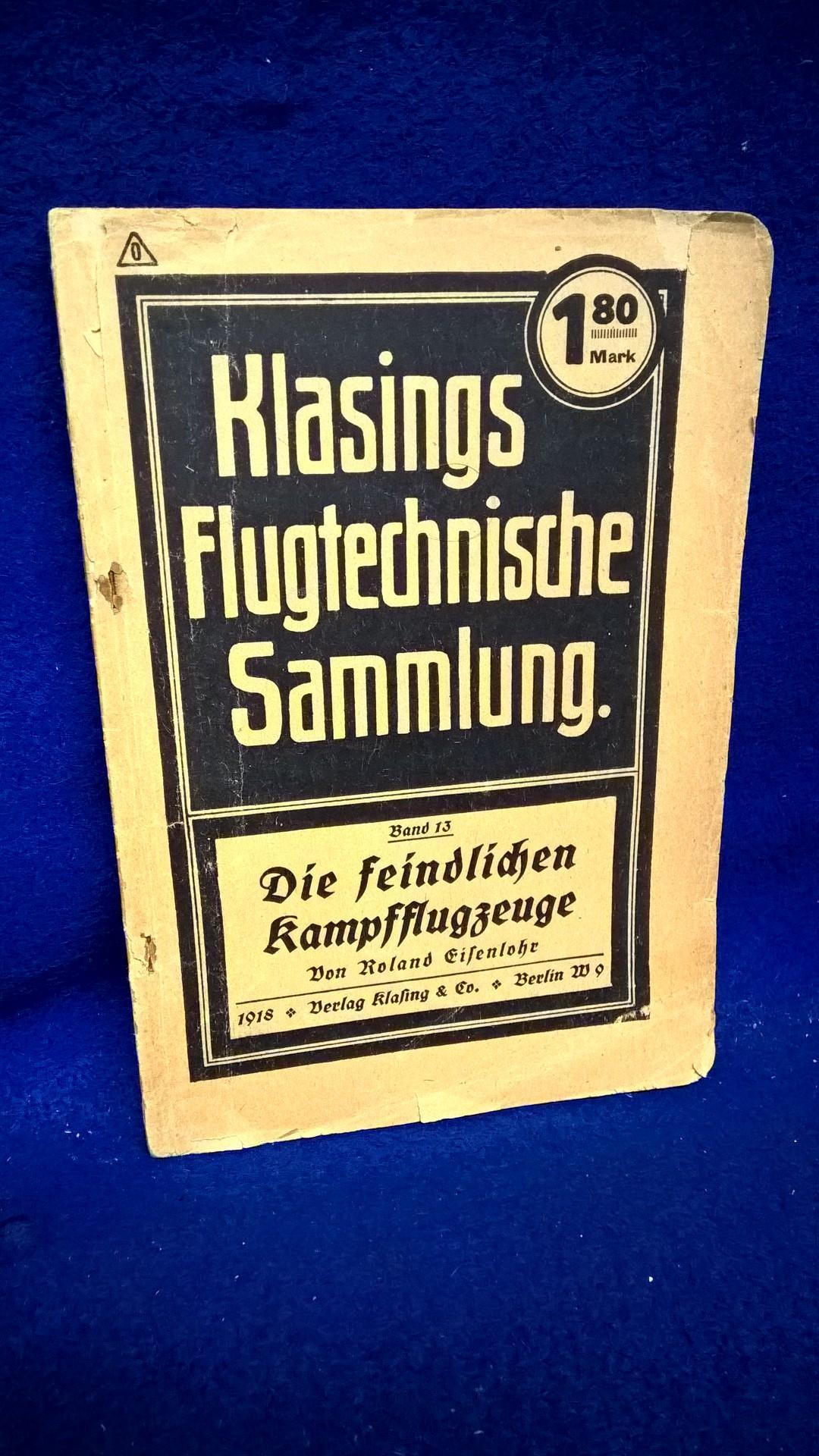 Klasings Flugtechnische Sammlung. Band 13: Die feindlichen Kampfflugzeuge.