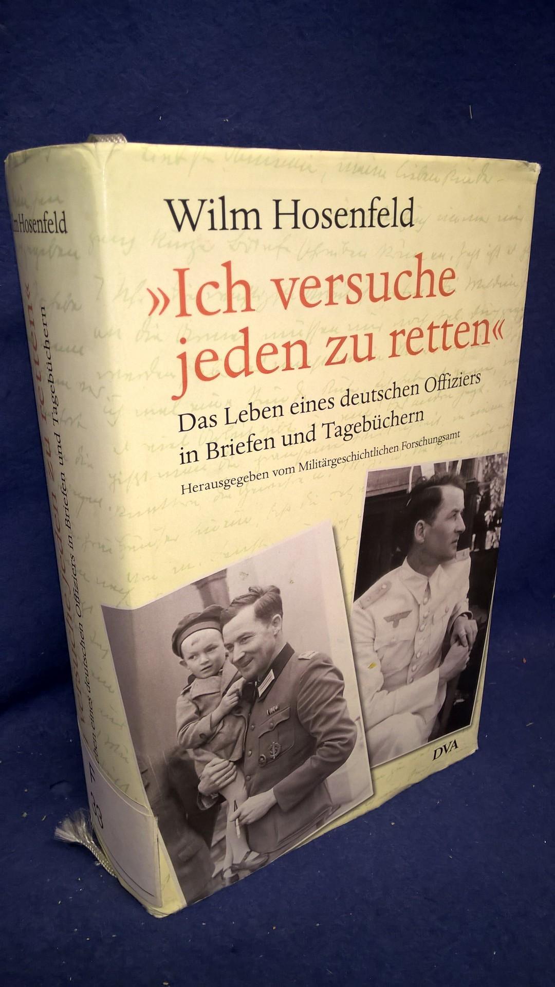 """Wilm Hosenfeld """"Ich versuche jeden zu retten"""" - Das Leben eines deutschen Offiziers in Briefen und Tagebüchern"""