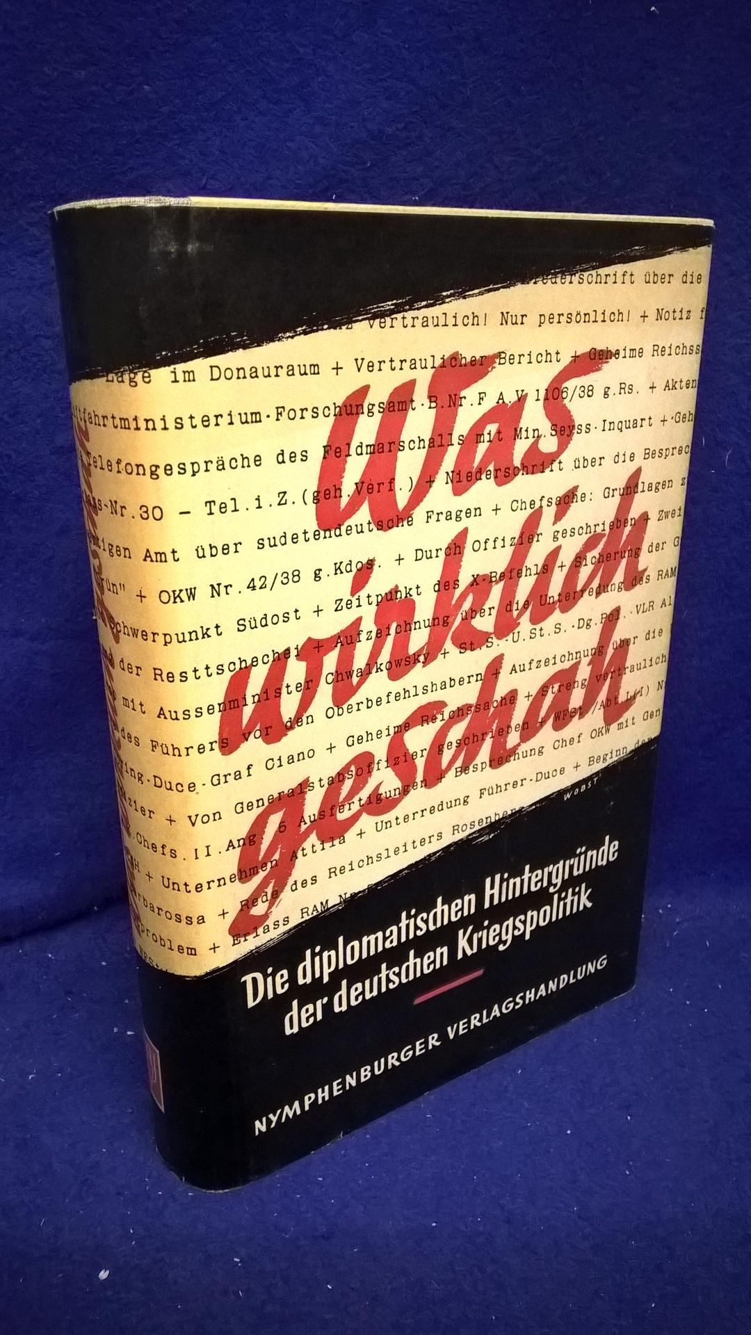 Was wirklich geschah - Die diplomatischen Hintergründe der deutschen Kriegspolitik