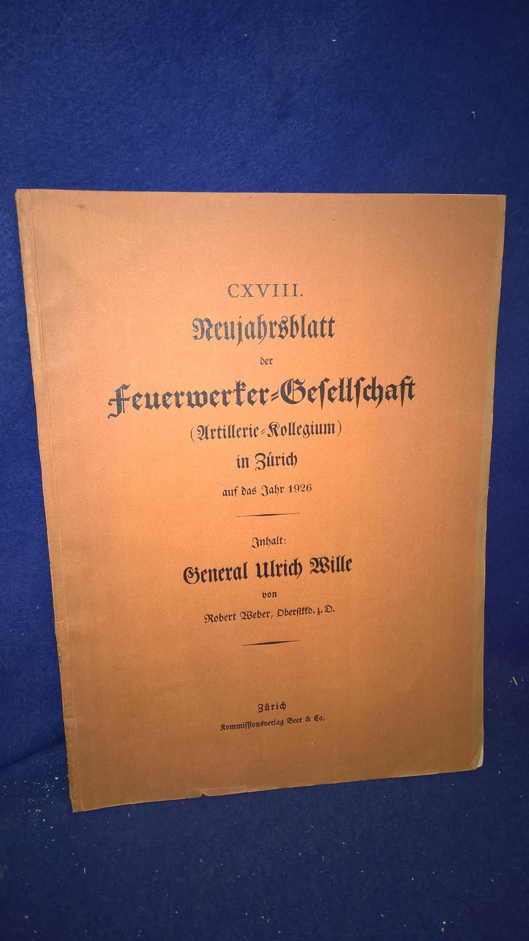 General Ulrich Wille. Aus der Reihe: Neujahrsblatt der Feuerwerker-Gesellschaft ( Artillerie-Kollegium ) in Zürich auf das Jahr 1926.