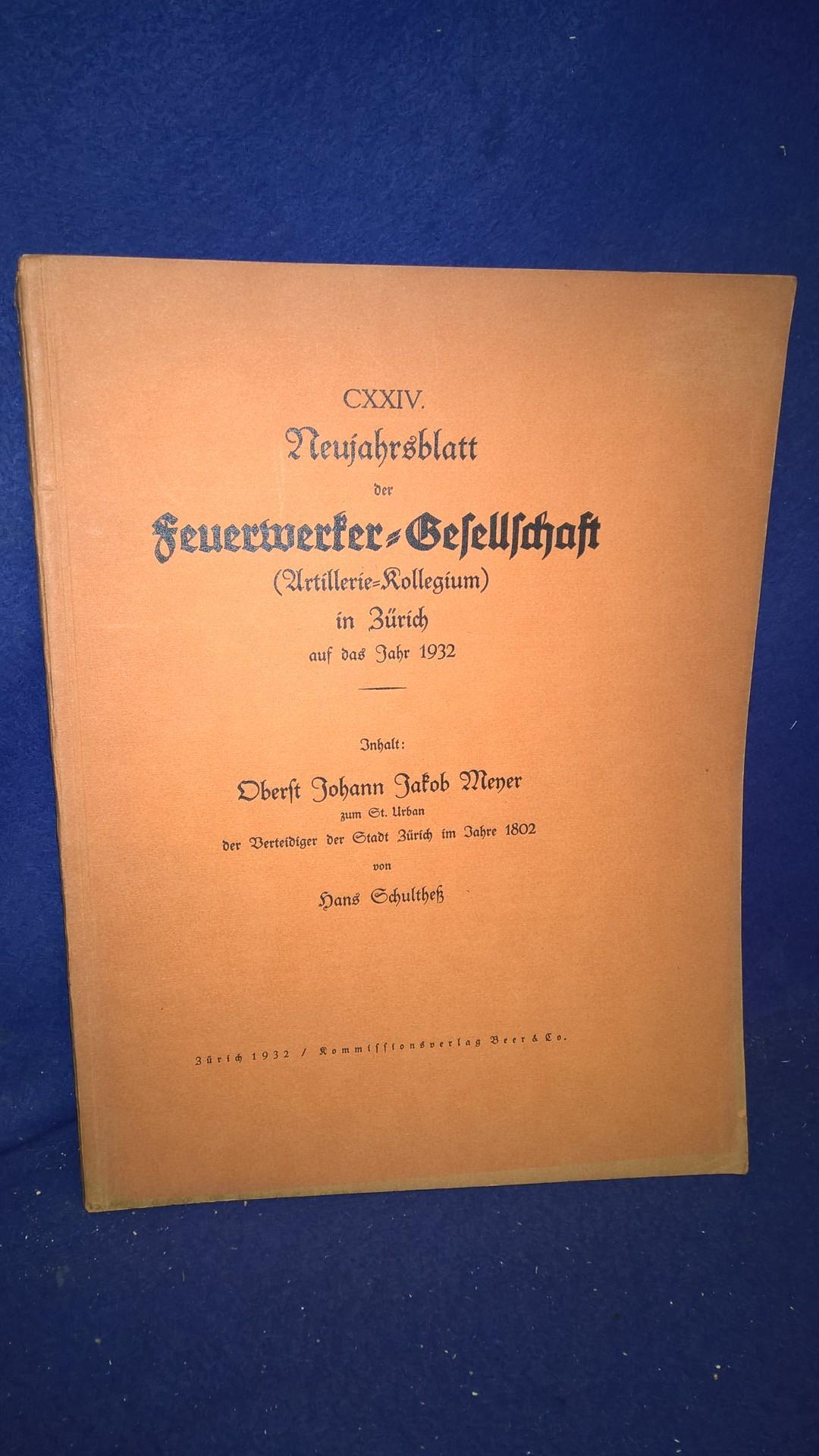 Oberst Johann Jakob Meyer zum St. Urban der Verteidiger der Stadt Zürich im Jahre 1802.. Aus der Reihe: Neujahrsblatt der Feuerwerker-Gesellschaft ( Artillerie-Kollegium ) in Zürich auf das Jahr 1932.