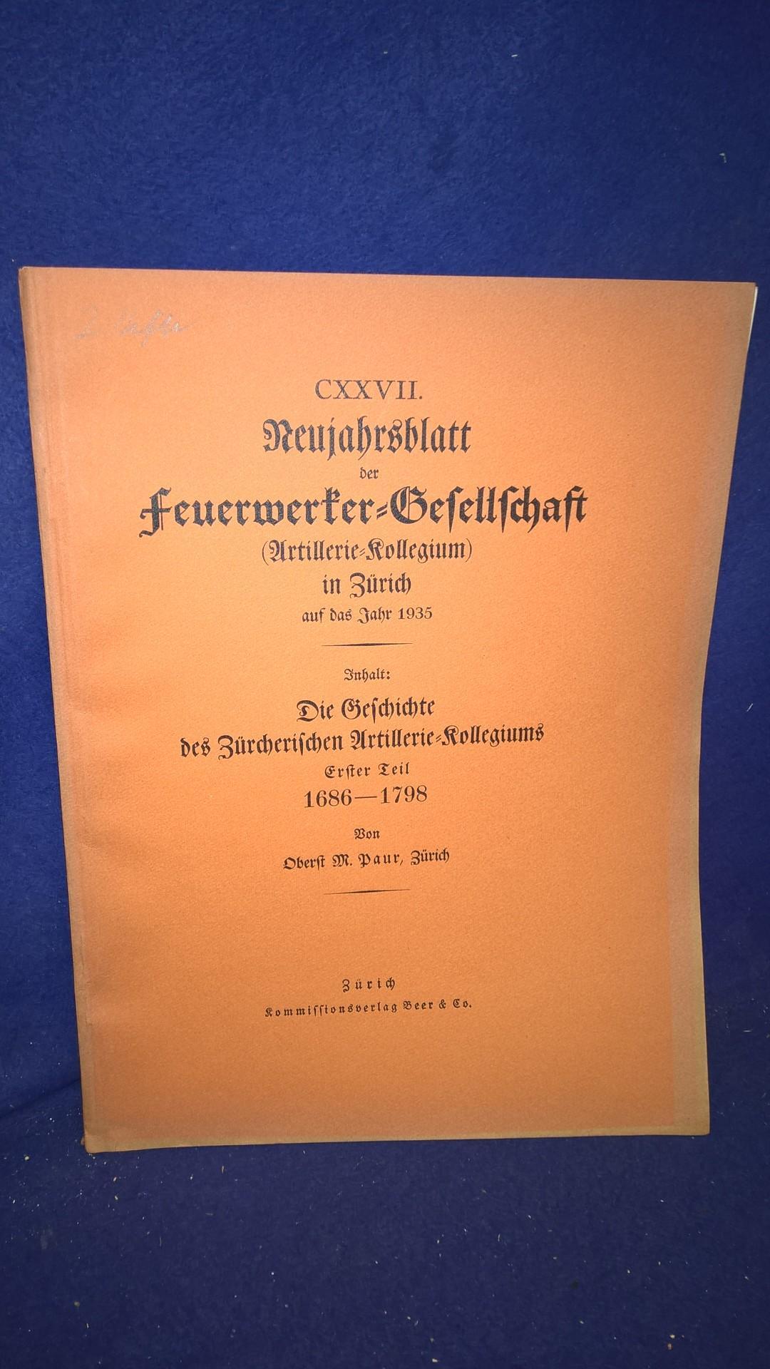 Die Geschichte des Zürcherischen Artillerie-Kollegiums. Teil 1: 1686-1789. Aus der Reihe: Neujahrsblatt der Feuerwerker-Gesellschaft ( Artillerie-Kollegium ) in Zürich auf das Jahr 1935.