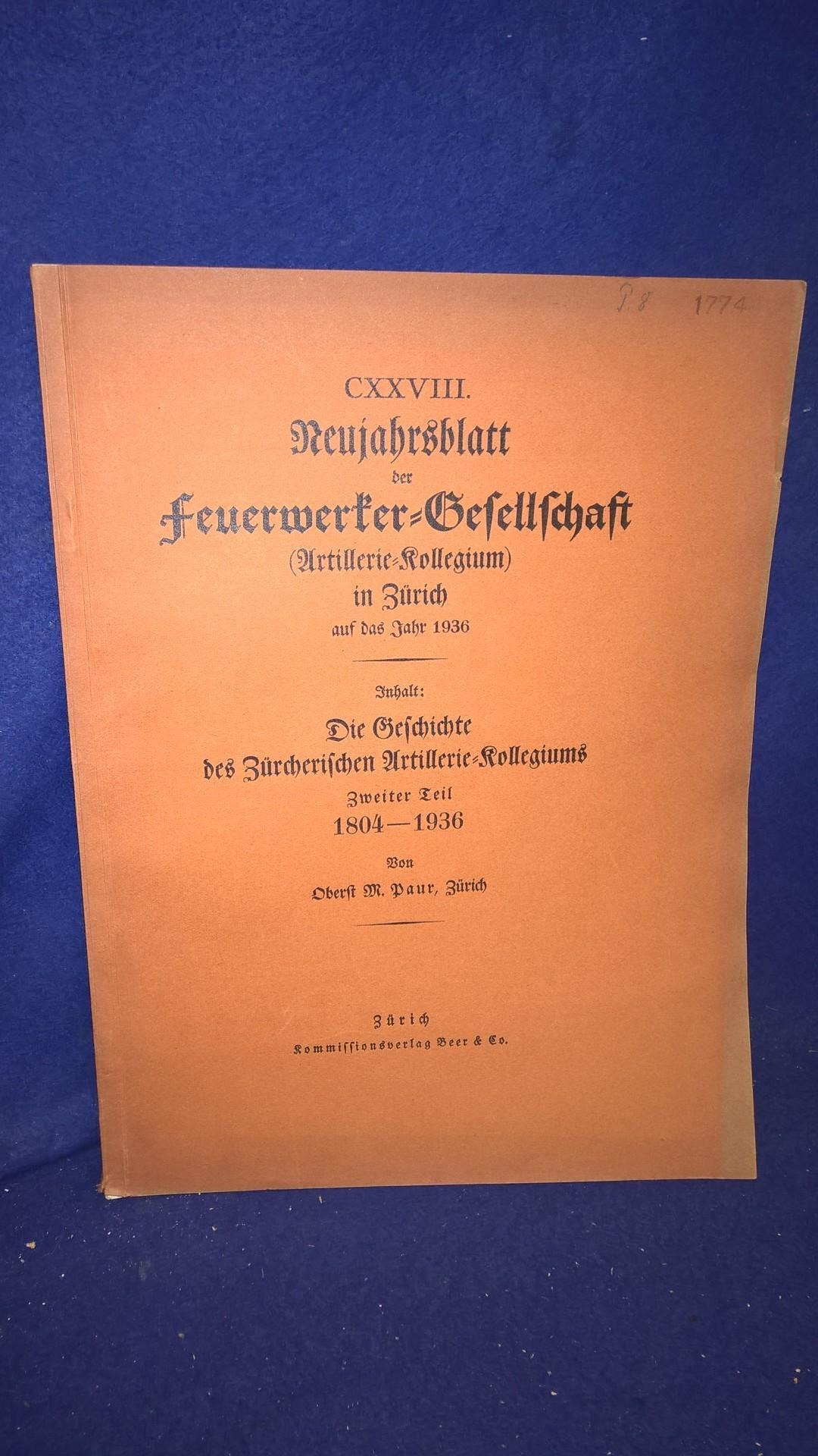Die Geschichte des Zürcherischen Artillerie-Kollegiums, 2.Teil: 1804-1936. Aus der Reihe: Neujahrsblatt der Feuerwerker-Gesellschaft ( Artillerie-Kollegium ) in Zürich auf das Jahr 1936.