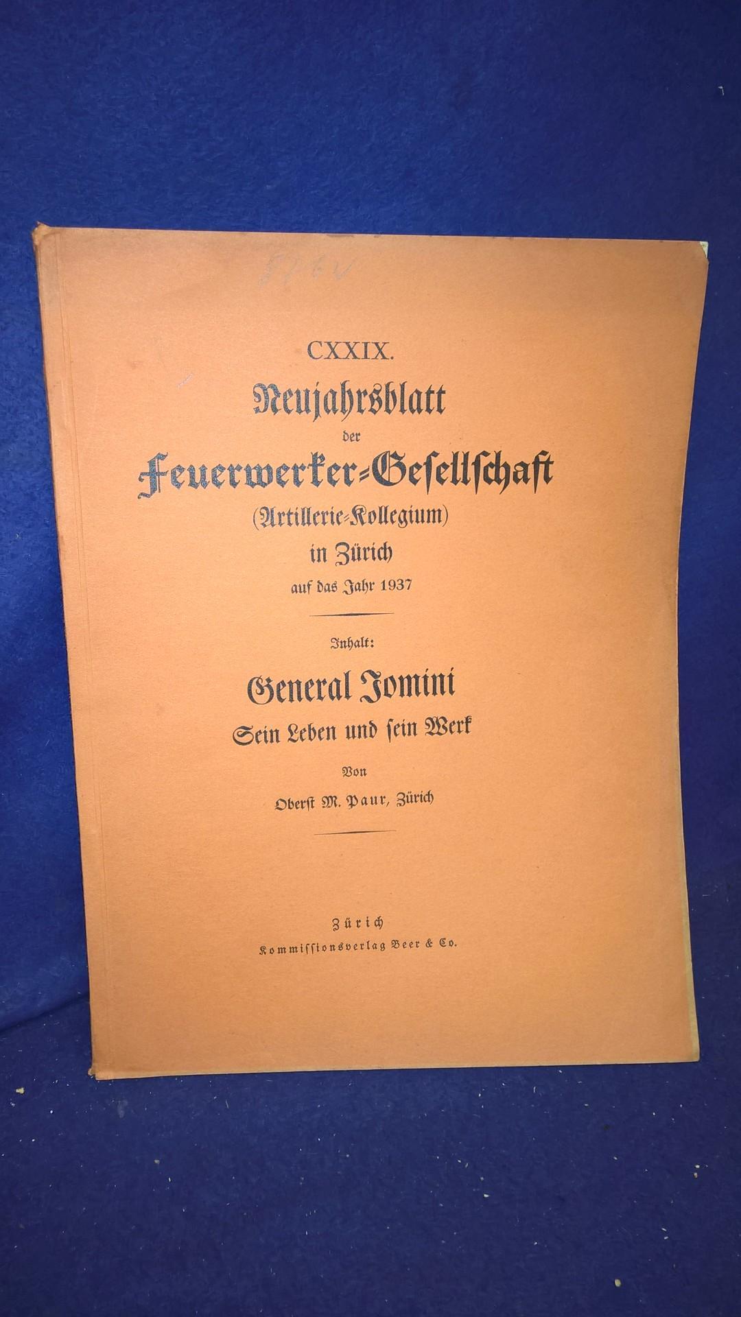 General Jomini. Sein Leben und sein Werk. Aus der Reihe: Neujahrsblatt der Feuerwerker-Gesellschaft ( Artillerie-Kollegium ) in Zürich auf das Jahr 1937.