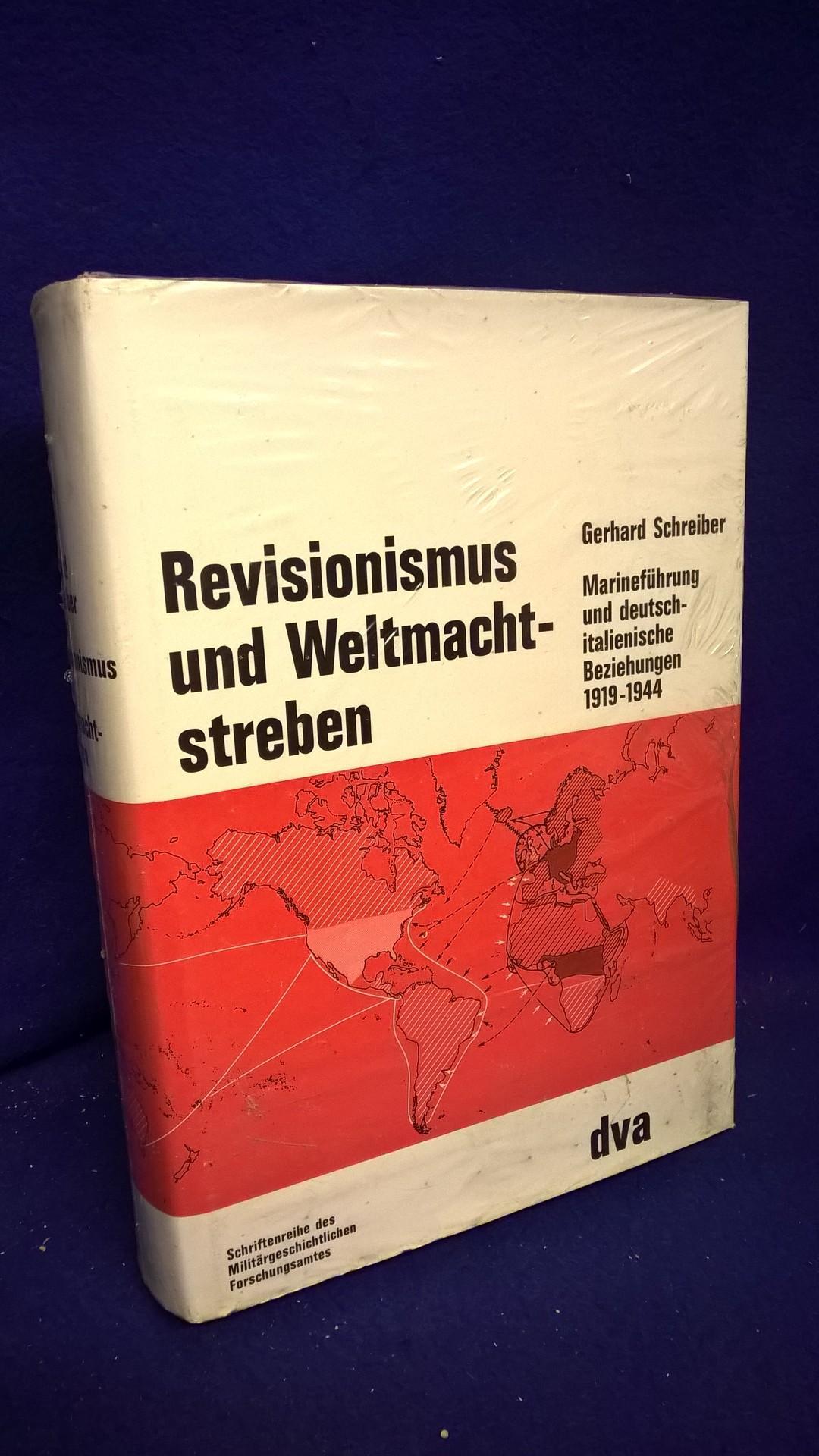 Revisionismus und Weltmachtstreben. Marineführung und deutsch-italienische Beziehungen 1919 bis 1944. Beiträge zur Militär- und Kriegsgeschichte