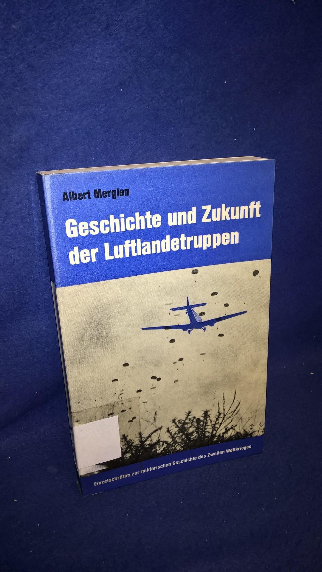 Geschichte und Zukunft der Luftlandetruppen. Aus der Reihe: Einzelschrichften zur militärischen Geschichte des 2.Weltkrieges.